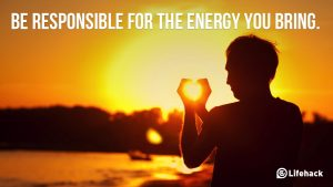 Be-responsible-for-the-energy-you-bring.